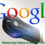 Tips on Streaming Any Video Formats to Google Chromecast
