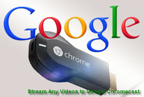 Streaming Any Video Formats to Google Chromecast GoogleChromecast