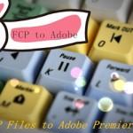 Move Final Cut Pro X Videos to Premiere Pro CC