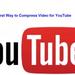 Compress Video for YouTube for Fast Uploading Speed and Best Video Quality