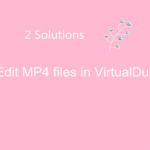 Solve can't Edit MP4 video with VirtualDub