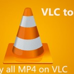 "Convert VLC file to MP4 file/Solve ""can't play MP4 on VLC player"""