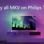 Why MKV can't be played on Philips TV? How to Play MKV on Philips TV?