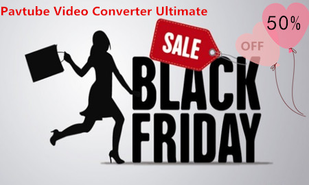 Black Friday Sale! Pavtube Video Converter Ultimate Up to 50% OFF