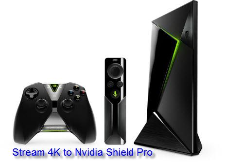 Stream 4K to Nvidia Shield Pro
